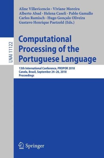 Computational Processing Of The Portuguese Language: 13th International Conference, Propor 2018, Canela, Brazil, September 24-26, 2018, Proceedings by Aline Villavicencio