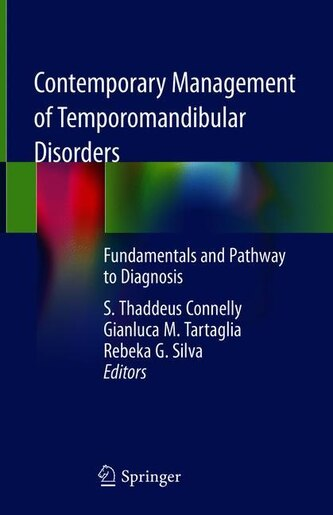Contemporary Management Of Temporomandibular Disorders: Fundamentals And Pathway To Diagnosis by S. Thaddeus Connelly