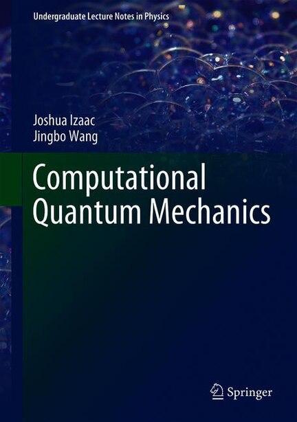 Computational Quantum Mechanics by Joshua Izaac