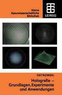 Holografie: Grundlagen, Experimente und Anwendungen