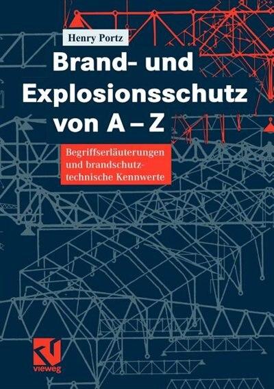 Brand- und Explosionsschutz von A-Z: Begriffserläuterungen und brandschutztechnische Kennwerte by Henry Portz