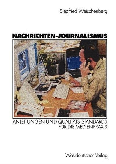 Nachrichten-journalismus: Anleitungen Und Qualitäts-standards Für Die Medienpraxis by Siegfried Weischenberg