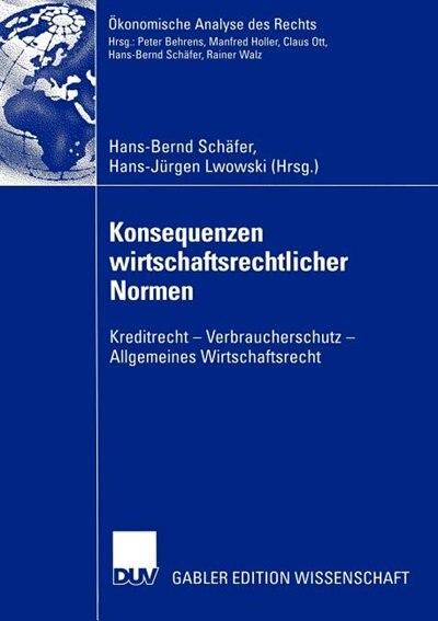 Konsequenzen wirtschaftsrechtlicher Normen: Kreditrecht - Verbraucherschutz - Allgemeines Wirtschaftsrecht by Hans-Bernd Schäfer