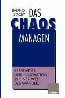 Das Chaos managen: Kreativität und Innovation in einer Welt des Wandels
