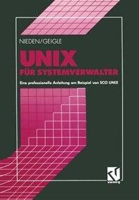 UNIX für Systemverwalter: Eine professionelle Anleitung am Beispiel von SCO UNIX by Werner Geigle