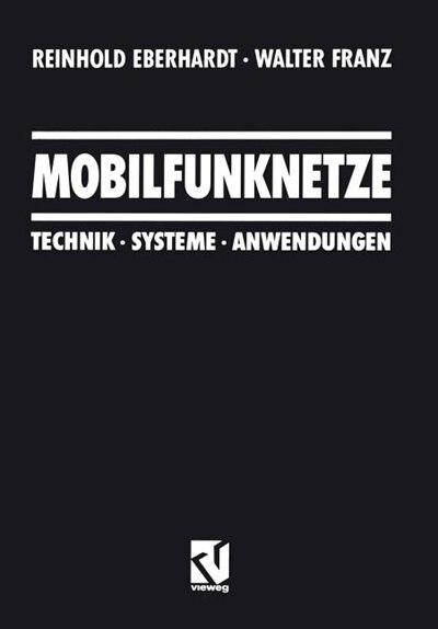 Mobilfunknetze: Technik · Systeme · Anwendungen by Reinhold Eberhardt
