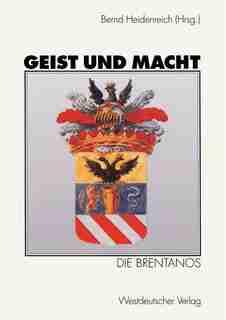 Geist Und Macht: Die Brentanos by Bernd Heidenreich