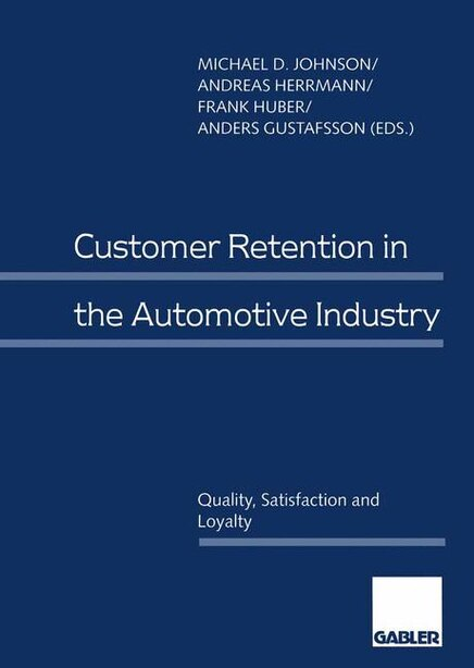 Customer Retention in the Automotive Industry: Quality, Satisfaction and Loyalty by Michael D. Johnson
