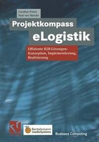 Projektkompass eLogistik: Effiziente B2B-Lösungen: Konzeption, Implementierung, Realisierung by Caroline Prenn