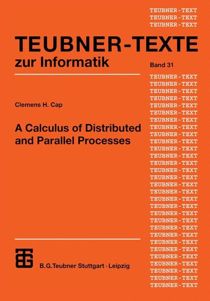 A Calculus of Distributed and Parallel Processes by Clemens H. Cap