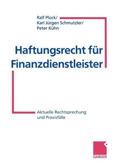 Haftungsrecht für Finanzdienstleister: Aktuelle Rechtsprechung und Praxisfälle by Ralf Plück