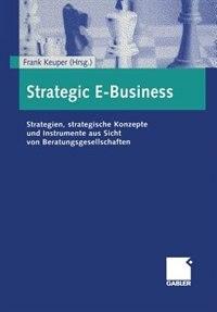 Strategic E-Business: Strategien, strategische Konzepte und Instrumente aus Sicht von Beratungsgesellschaften by Frank Keuper