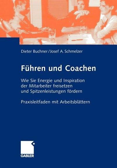 Führen und Coachen: Wie Sie Energie und Inspiration der Mitarbeiter freisetzen und Spitzenleistungen fördern. Praxislei by Dietrich Buchner