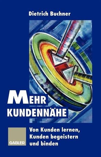 Mehr Kundennähe: Von Kunden lernen, Kunden begeistern und binden by Dietrich Buchner