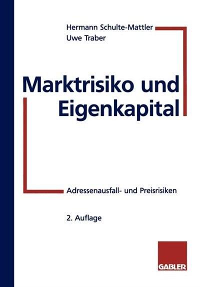 Marktrisiko und Eigenkapital: Adressenausfall- und Preisrisiken by Hermann Schulte-Mattler