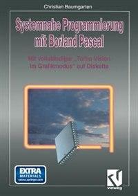 Systemnahe Programmierung mit Borland Pascal: Mit vollständiger Turbo Vision im Grafikmodus auf Diskette by Christian Baumgarten