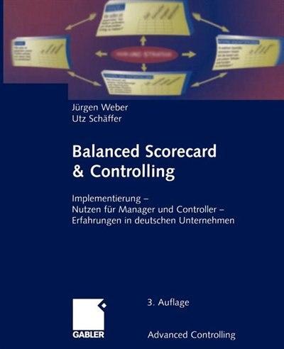 Balanced Scorecard & Controlling: Implementierung - Nutzen Für Manager Und Controller - Erfahrungen In Deutschen Unternehmen by Jürgen Weber