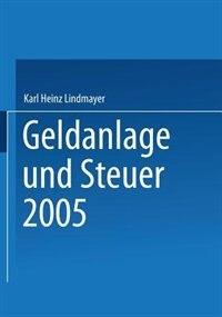 Geldanlage und Steuer 2005 by Karl Heinz Lindmayer