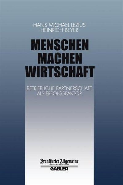Menschen Machen Wirtschaft: Betriebliche Partnerschaft als Erfolgsfaktor by H. Beyer