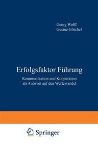 Erfolgsfaktor Führung: Kommunikation und Kooperation als Antwort auf den Wertewandel by Göschel. G.