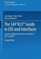 The SAP R/3® Guide to EDI and Interfaces: Cut your Implementation Cost with IDocs®, ALE® and RFC®
