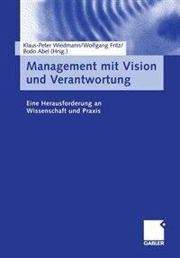 Management mit Vision und Verantwortung: Eine Herausforderung an Wissenschaft und Praxis by Klaus-Peter Wiedmann