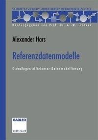Referenzdatenmodelle: Grundlagen effizienter Datenmodellierung by Alexander Hars