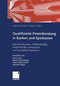 Qualifizierte Finanzberatung in Banken und Sparkassen: Individualkunden, Selbstständige, Mittelständler umfassend und kompetent betreuen by Gerhard Lippe