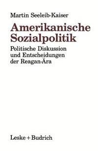 Amerikanische Sozialpolitik: Politische Diskussion und Entscheidungen der Reagan-Ära