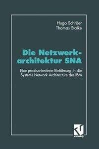 Die Netzwerkarchitektur SNA: Eine praxisorientierte Einführung in die Systems Network Architecture der IBM by Hugo Schröer