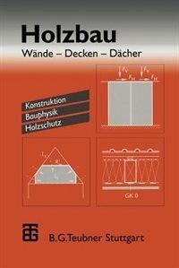 Holzbau: Wände - Decken - Dächer. Konstruktion Bauphysik Holzschutz by Horst Schulze