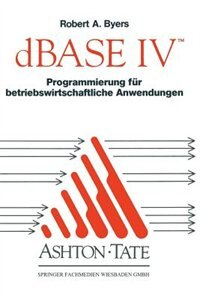 dBASE IV Programmierung für betriebswirtschaftliche Anwendungen by Joachim. Aus Dem Amerik. Übers. Von Dripke Bearb. Von Drechsel