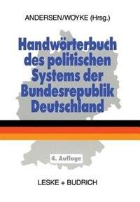 Handwörterbuch Des Politischen Systems Der Bundesrepublik Deutschland by Uwe Andersen