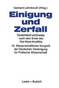 Einigung und Zerfall: Deutschland und Europa nach dem Ende des Ost-West-Konflikts: 19. Wissenschaftlicher Kongreß der Deutschen Vereinigung für Politische Wissenschaft by Gerhard Lehmbruch