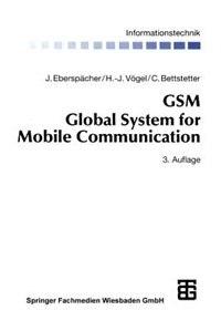 GSM Global System for Mobile Communication: Vermittlung, Dienste und Protokolle in digitalen Mobilfunknetzen by Jörg Eberspächer