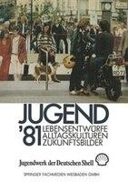Jugend '81: Band 1 Lebensentwürfe, Alltagskulturen, Zukunftsbilder