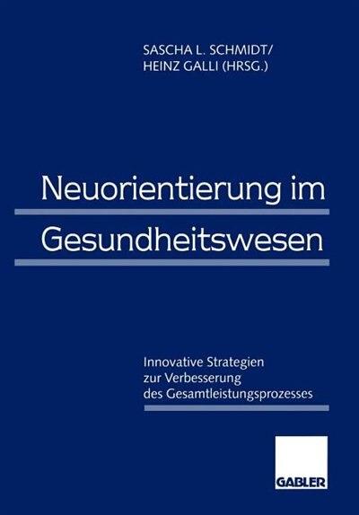 Neuorientierung im Gesundheitswesen: Innovative Strategien zur Verbesserung des Gesamtleistungsprozesses by Sascha L. Schmidt