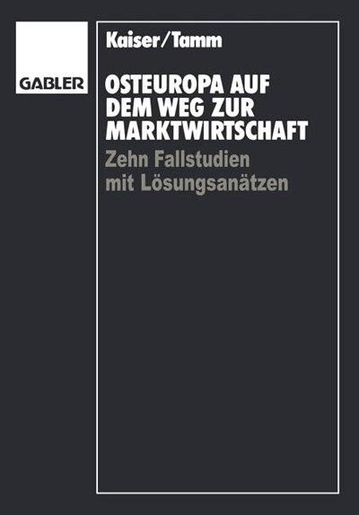 Osteuropa auf dem Weg zur Marktwirtschaft: Zehn Fallstudien mit Lösungsansätzen by Karl-August Kaiser