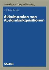Akkulturation von Auslandsakquisitionen: Eine Untersuchung zur unternehmenskulturellen Anpassung by Rolf-Dieter Reineke