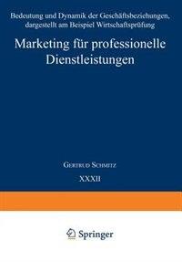 Marketing für professionelle Dienstleistungen: Bedeutung und Dynamik der Geschäftsbeziehungen, dargestellt am Beispiel Wirtschaftsprüfung by Gertrud Schmitz