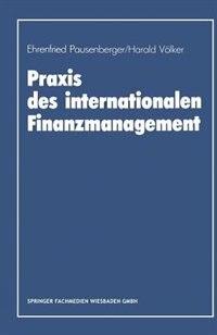 Praxis des internationalen Finanzmanagement: Eine empirische Untersuchung von Finanzierung, Kapitalstrukturgestaltung und Cash Management in int by Ehrenfried Pausenberger