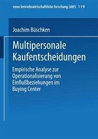 Multipersonale Kaufentscheidungen: Empirische Analyse zur Operationalisierung von Einflußbeziehungen im Buying Center by Joachim Büschken
