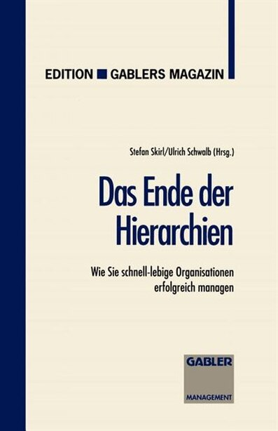 Das Ende der Hierarchien: Wie Sie schnell-lebige Organisationen erfolgreich managen by Ulrich Schwalb