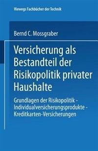 Versicherung als Bestandteil der Risikopolitik privater Haushalte: Grundlagen der Risikopolitik - Individualversicherungsprodukte - Kreditkarten-Versicherungen by Bernd C. Mossgraber