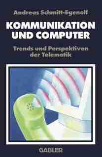 Kommunikation und Computer: Trends und Perspektiven der Telematik by Andreas Schmitt-Egenolf