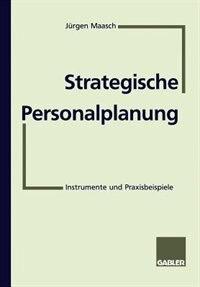 Strategische Personalplanung: Instrumente und Praxisbeispiele