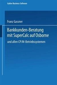 Bankkunden-Beratung mit SuperCalc auf Osborne - und allen CP/M-Betriebssystemen - by Franz Gassner