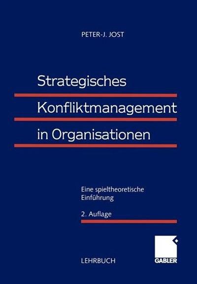 Strategisches Konfliktmanagement in Organisationen: Eine spieltheoretische Einführung by Peter-j. Jost