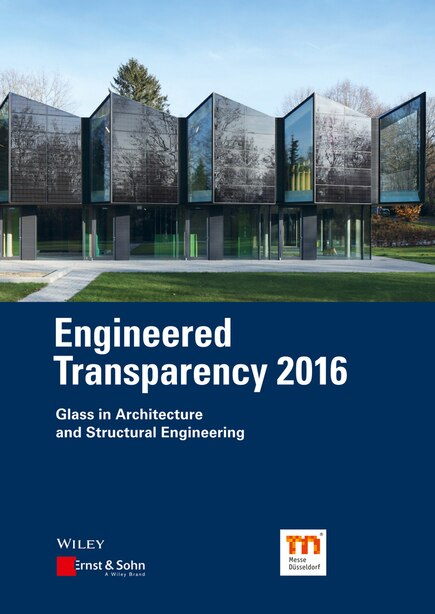 Engineered Transparency 2016: Glass in Architecture and Structural Engineering by Bernhard Weller