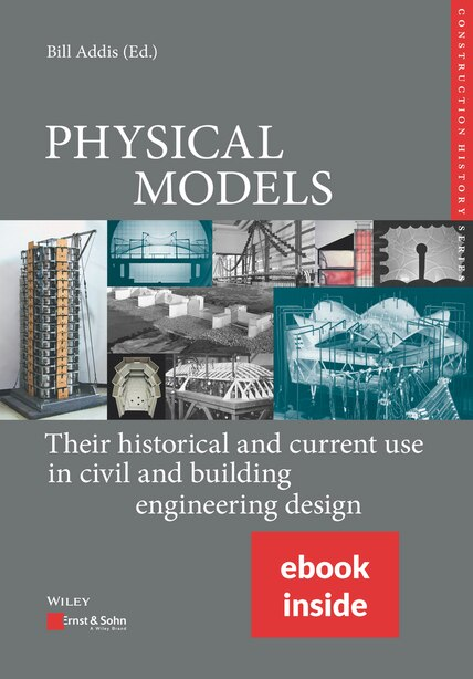 Physical Models, (includes Epdf): Their Historical And Current Use In Civil And Building Engineering Design by Bill Addis